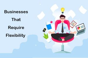 businesses that require flexibility