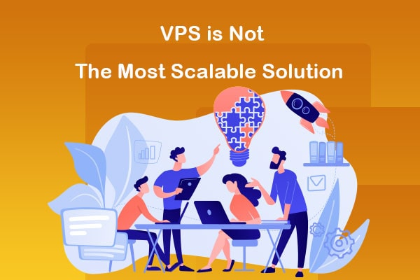 vps is not the most scalable solution