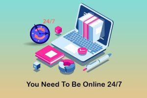 you need to be online 24/7