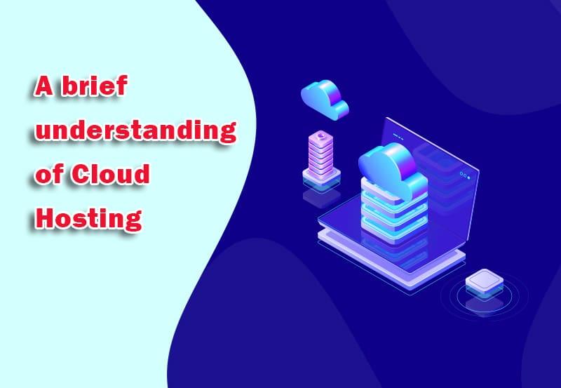 A brief understanding of Cloud Hosting