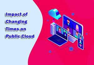Impact of Changing Times on Public Cloud