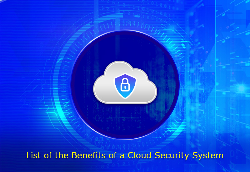 List of the Benefits of a Cloud Security System