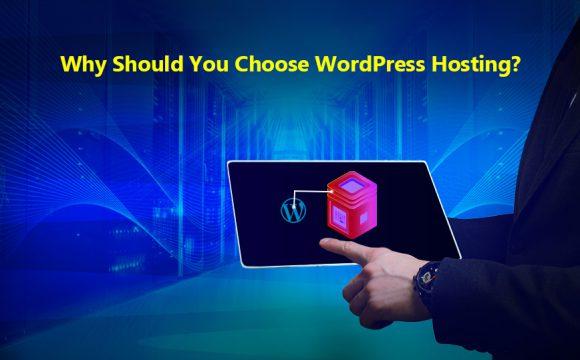 Why Should You Choose WordPress Hosting