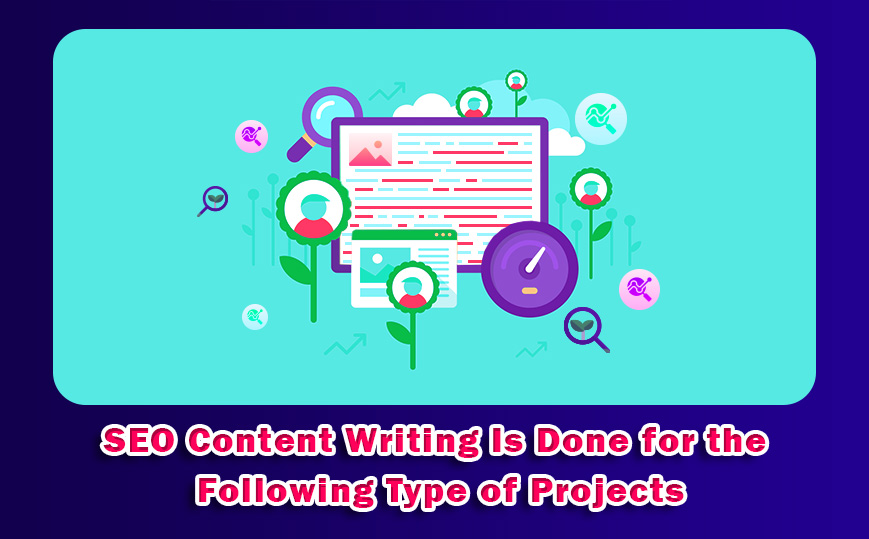 SEO Content Writing Is Done for the Following Type of Projects