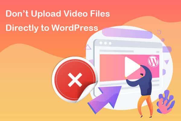don't upload video files to wordpress