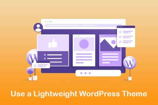 use a lightweight wordpress theme
